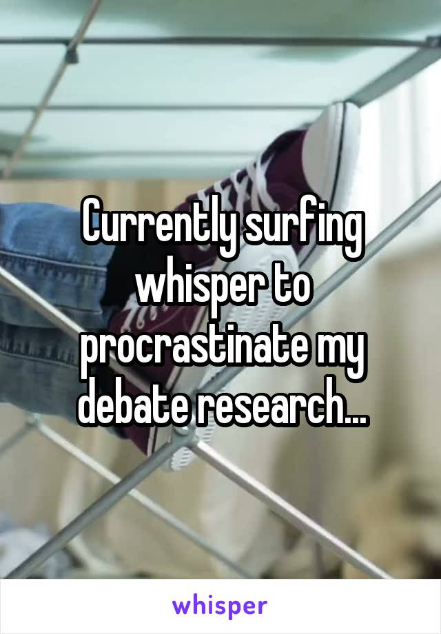 Currently surfing whisper to procrastinate my debate research...