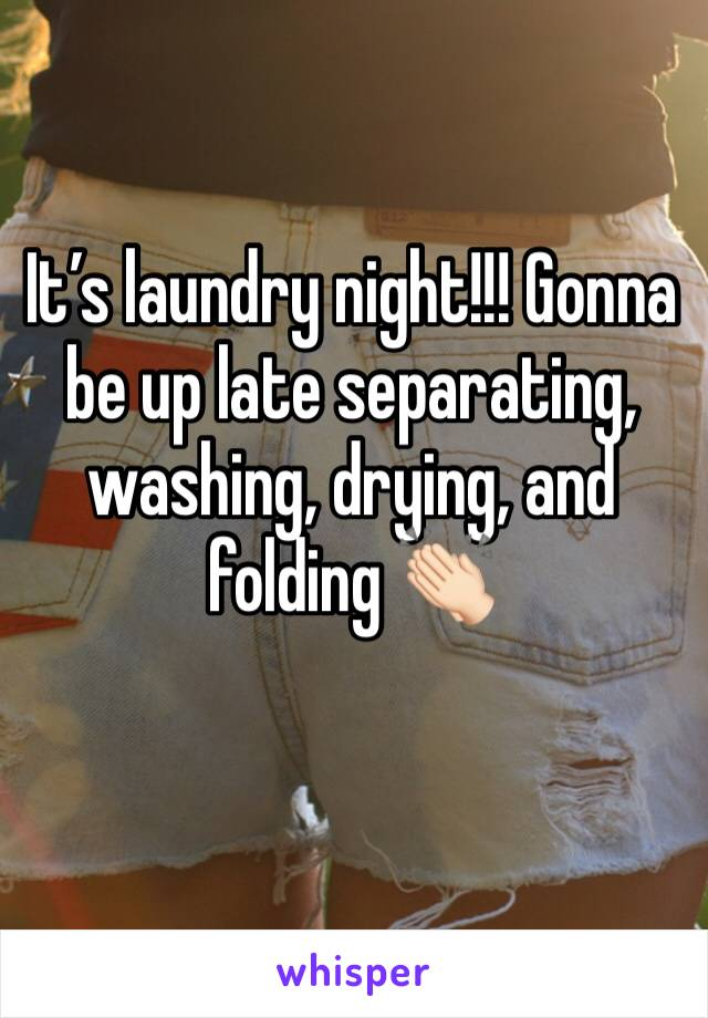It's laundry night!!! Gonna be up late separating, washing, drying, and folding 👏🏻
