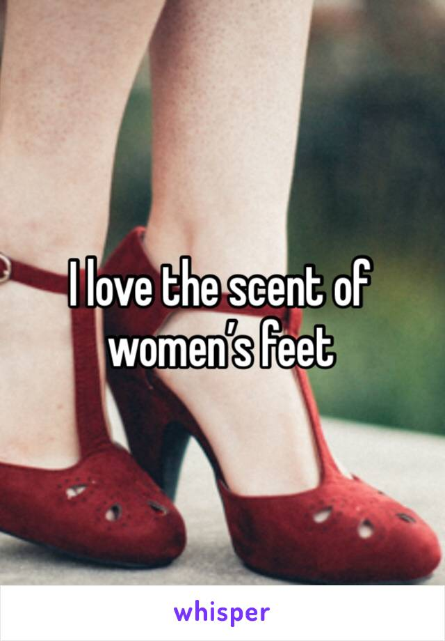 I love the scent of women's feet