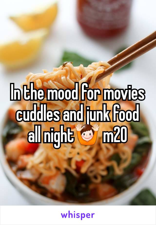 In the mood for movies cuddles and junk food all night🙌 m20
