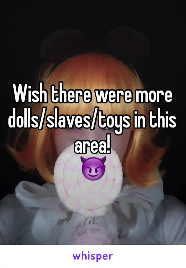Wish there were more dolls/slaves/toys in this area! 😈