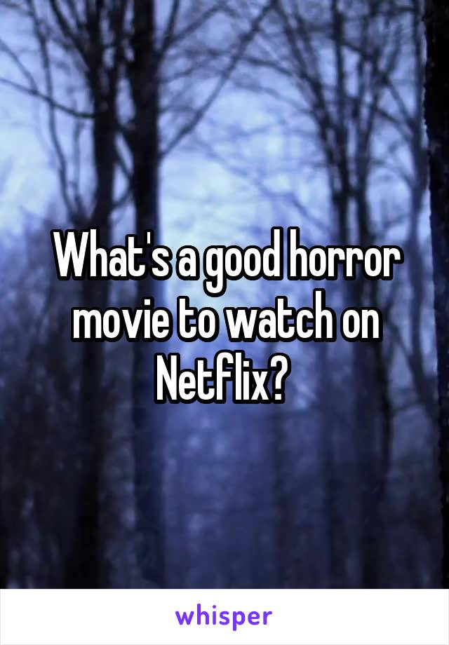 What's a good horror movie to watch on Netflix?