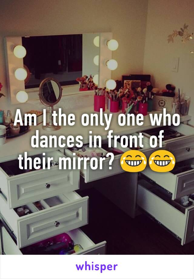 Am I the only one who dances in front of their mirror? 😂😂