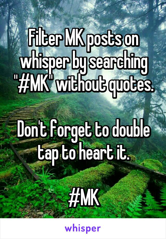 """Filter MK posts on whisper by searching """"#MK"""" without quotes.  Don't forget to double tap to heart it.  #MK"""