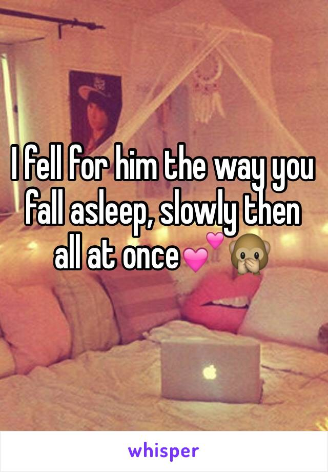 I fell for him the way you fall asleep, slowly then all at once💕🙊
