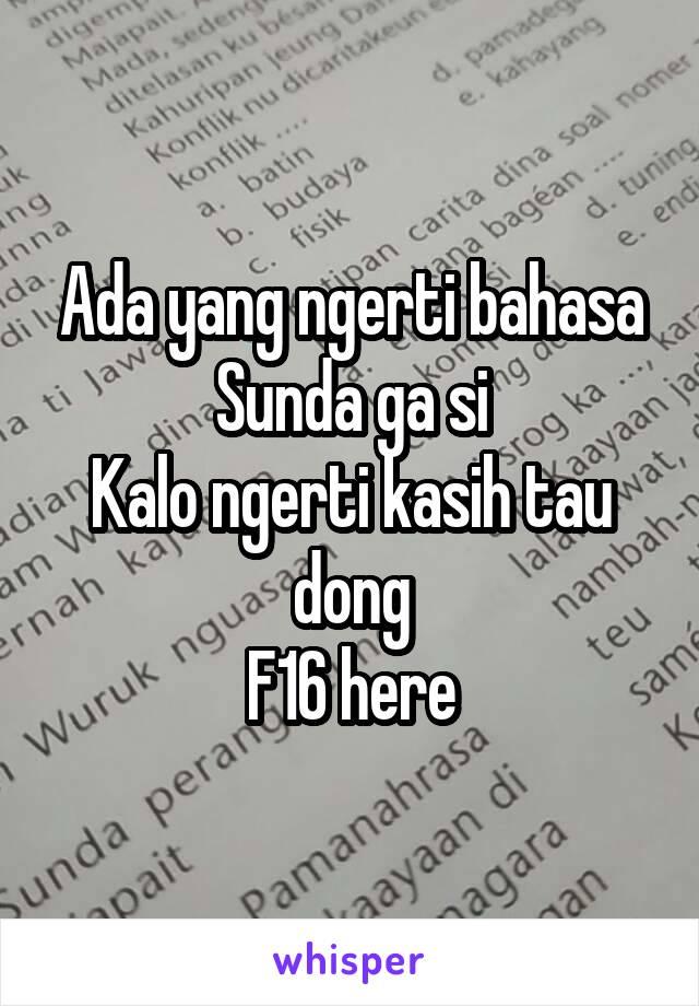Ada yang ngerti bahasa Sunda ga si Kalo ngerti kasih tau dong F16 here