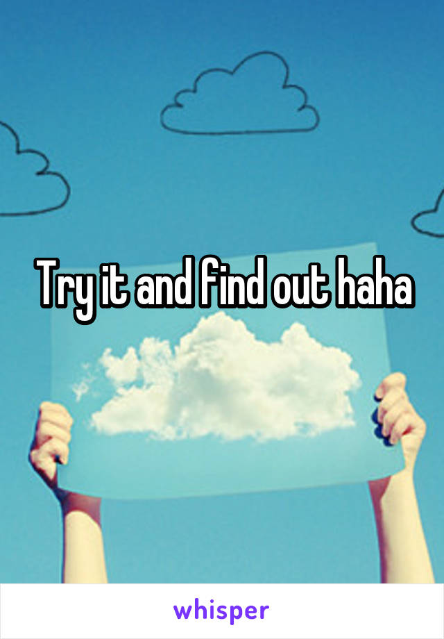 Try it and find out haha