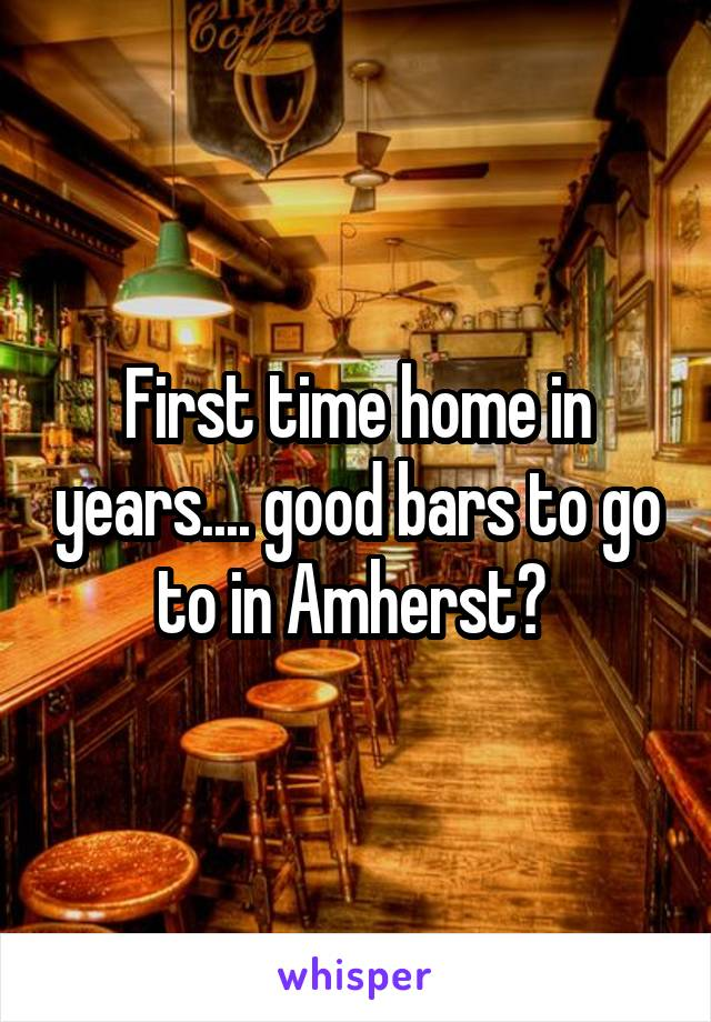 First time home in years.... good bars to go to in Amherst?