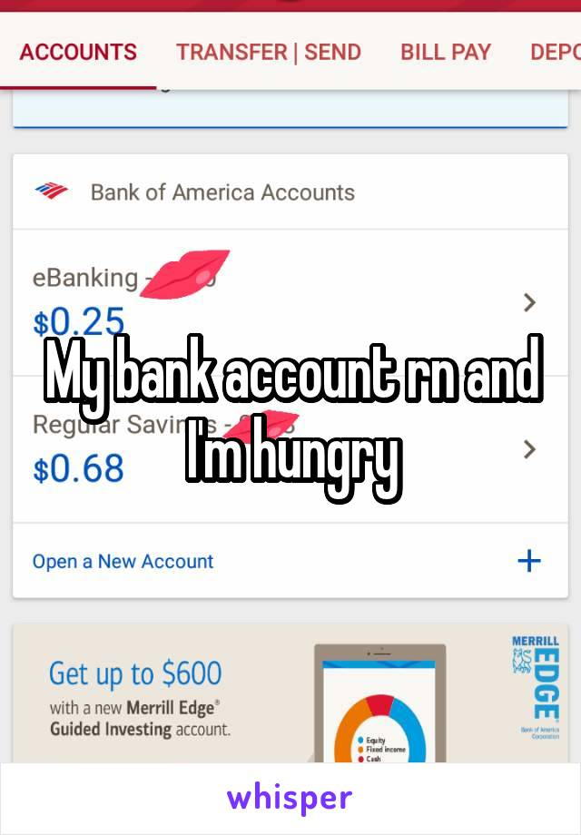 My bank account rn and I'm hungry