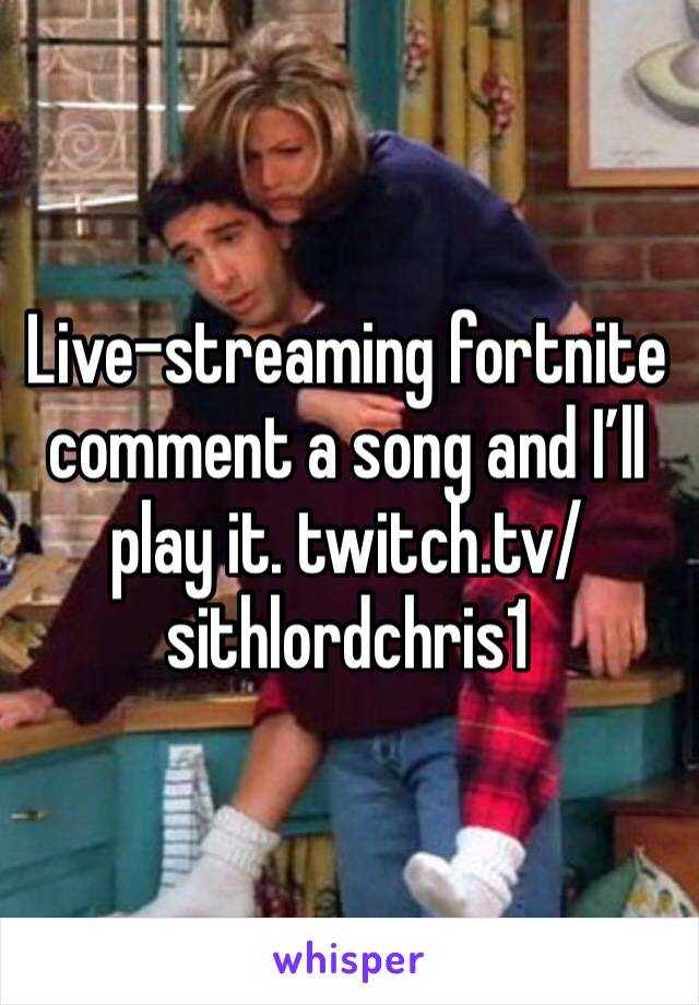 Live-streaming fortnite comment a song and I'll play it. twitch.tv/sithlordchris1