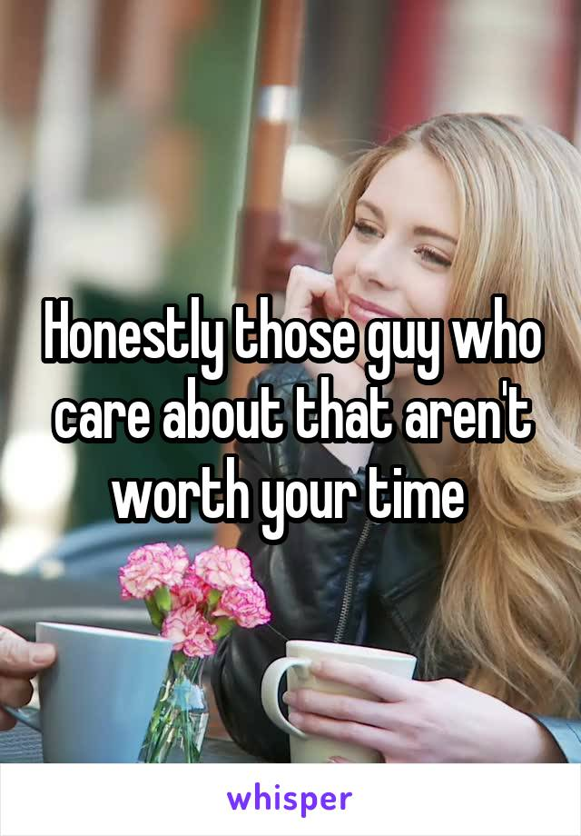 Honestly those guy who care about that aren't worth your time