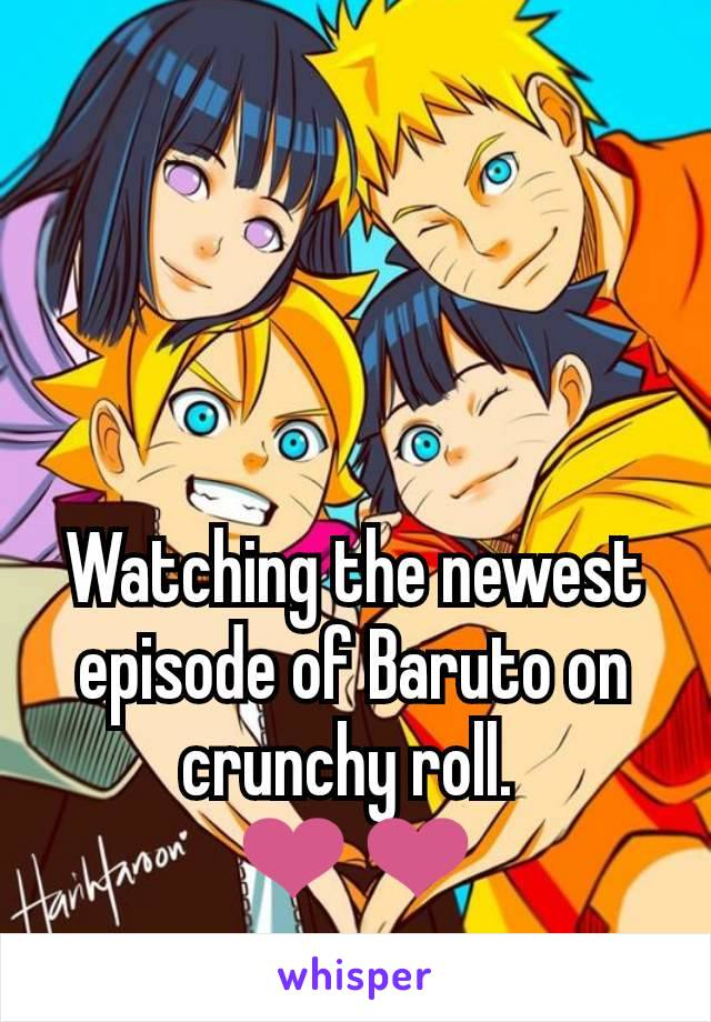 Watching the newest episode of Baruto on crunchy roll.  ❤❤