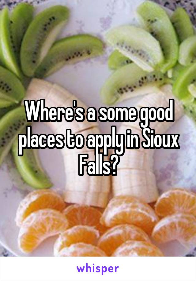 Where's a some good places to apply in Sioux Falls?
