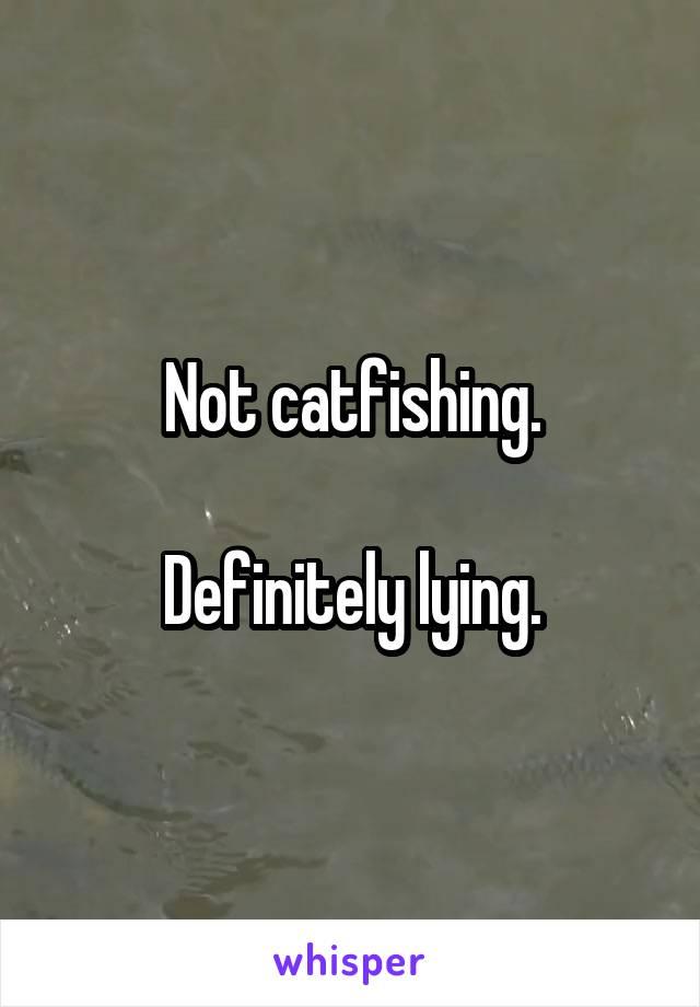 Not catfishing.  Definitely lying.