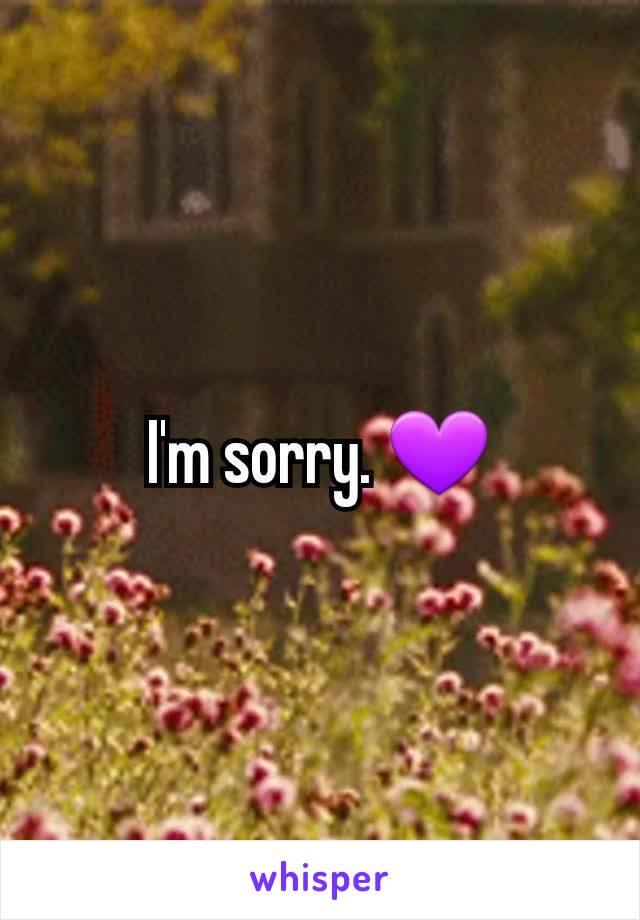 I'm sorry. 💜