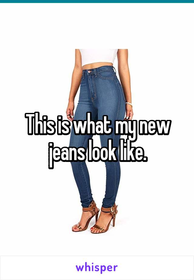 This is what my new jeans look like.