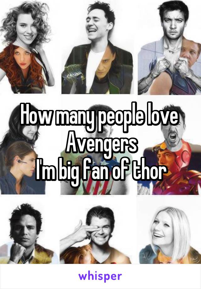 How many people love  Avengers I'm big fan of thor