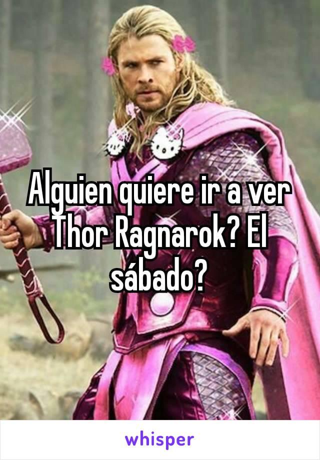Alguien quiere ir a ver Thor Ragnarok? El sábado?