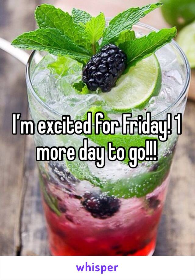 I'm excited for Friday! 1 more day to go!!!