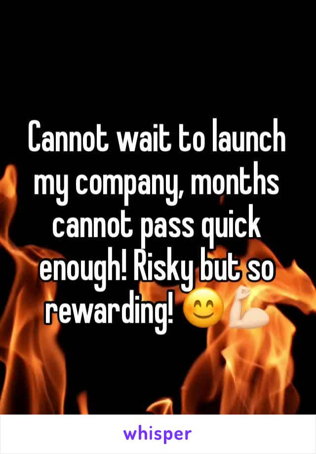 Cannot wait to launch my company, months cannot pass quick enough! Risky but so rewarding! 😊💪🏻
