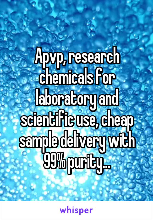 Apvp, research chemicals for laboratory and scientific use, cheap sample delivery with 99% purity...