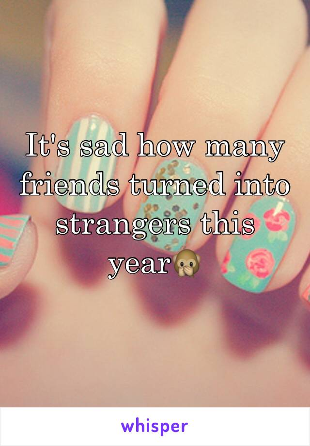 It's sad how many friends turned into strangers this year🙊