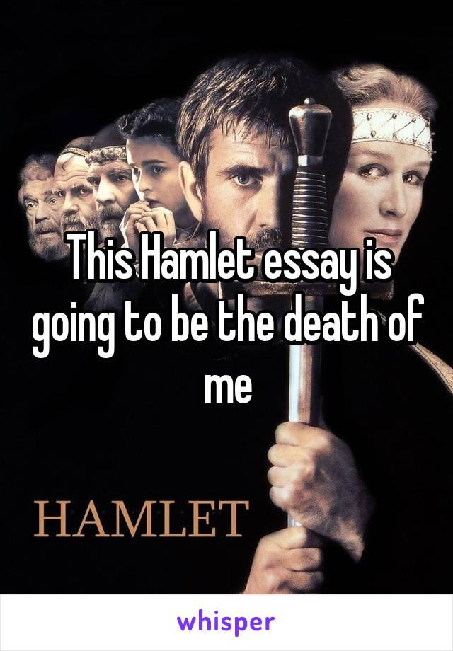 essays on hamlet and death Disclaimer: free essays on hamlet posted on this site were donated by anonymous users and are provided for informational use only the free hamlet research paper (hamlet: revenge leads to death essay) presented on this page should not be viewed as a sample of our on-line writing service.