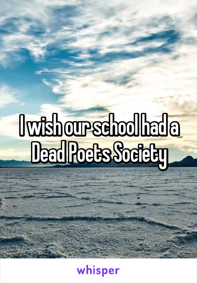 I wish our school had a Dead Poets Society