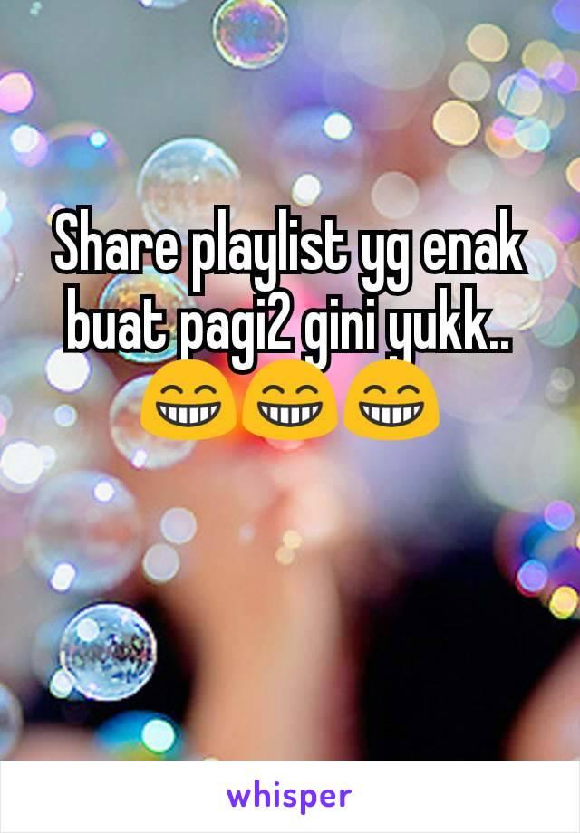 Share playlist yg enak buat pagi2 gini yukk.. 😁😁😁