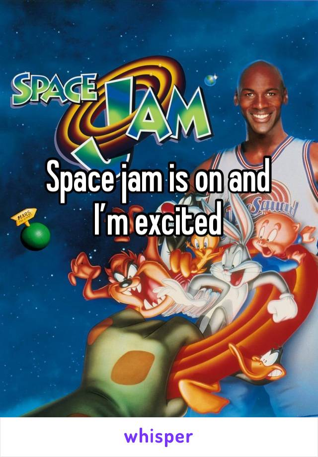 Space jam is on and I'm excited
