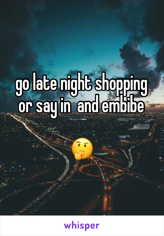 go late night shopping  or say in  and embibe   🤔