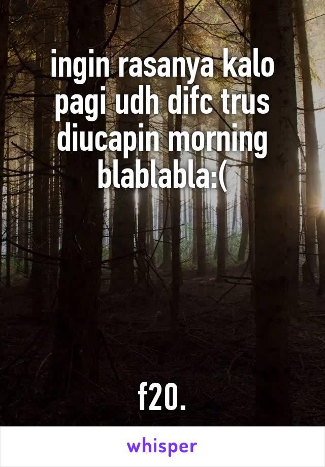 ingin rasanya kalo pagi udh difc trus diucapin morning blablabla:(      f20.