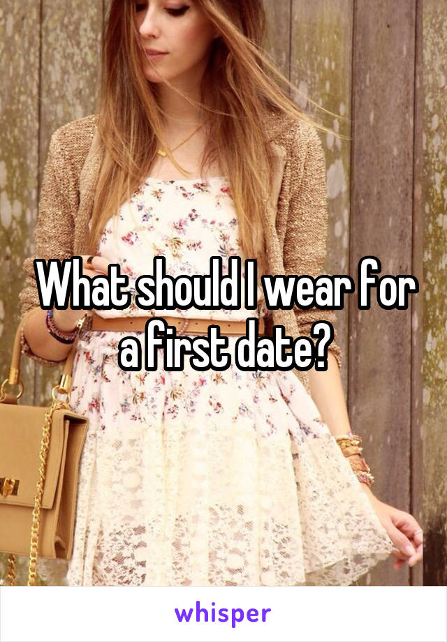 What should I wear for a first date?