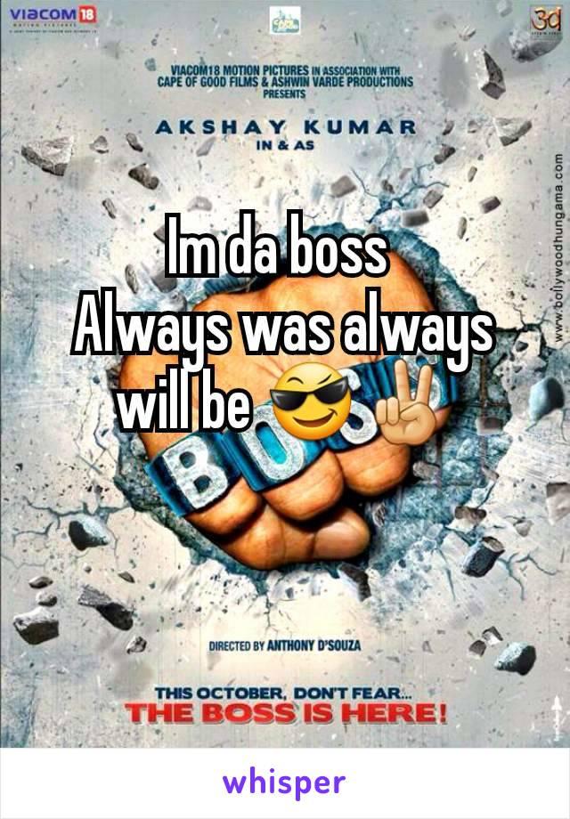 Im da boss  Always was always will be 😎✌