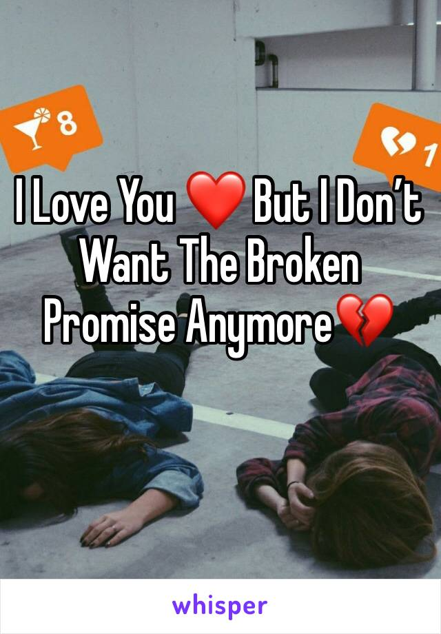 I Love You ❤️ But I Don't Want The Broken Promise Anymore💔