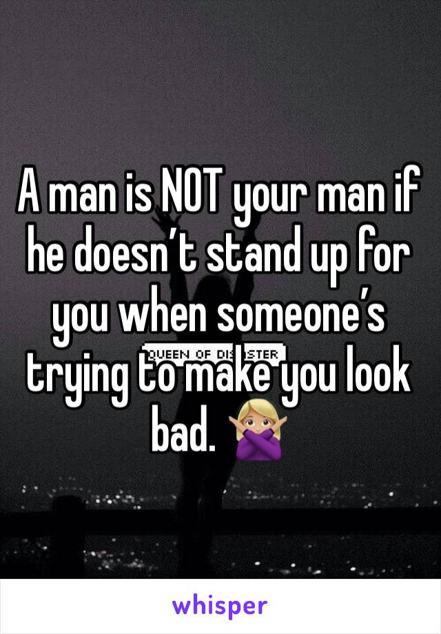 A man is NOT your man if he doesn't stand up for you when someone's trying to make you look bad. 🙅🏼♀️