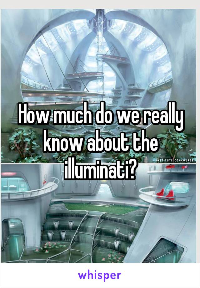 How much do we really know about the illuminati?