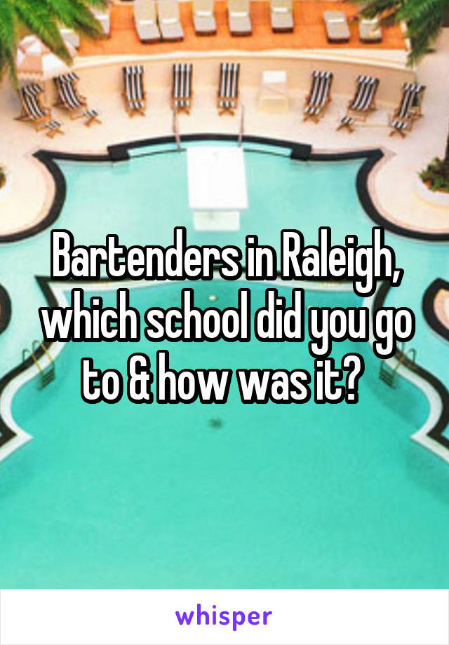 Bartenders in Raleigh, which school did you go to & how was it?