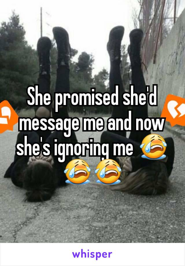 She promised she'd message me and now she's ignoring me 😭😭😭