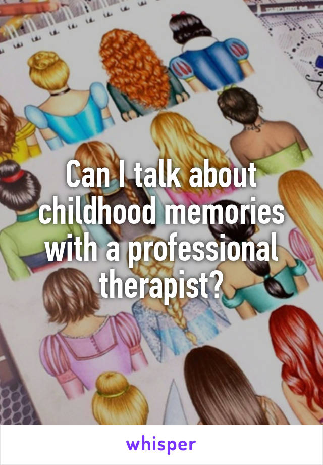 Can I talk about childhood memories with a professional therapist?