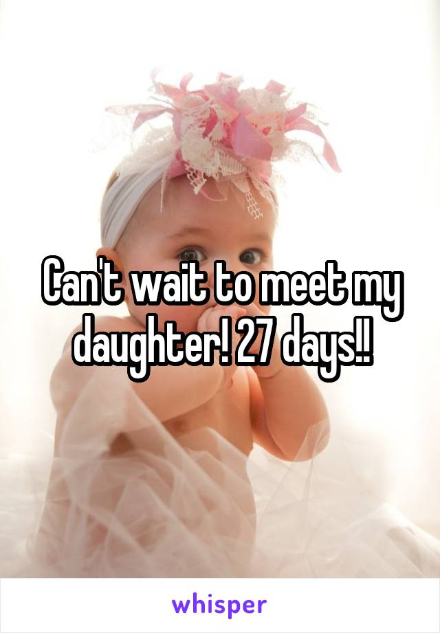 Can't wait to meet my daughter! 27 days!!