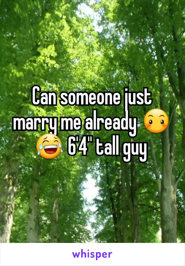 """Can someone just marry me already 😶😂 6'4"""" tall guy"""