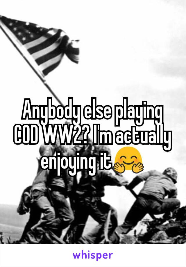 Anybody else playing COD WW2? I'm actually enjoying it🤗