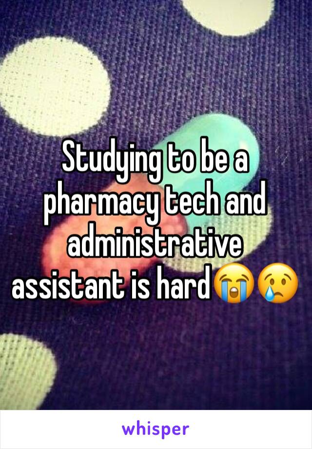 Studying to be a pharmacy tech and administrative assistant is hard😭😢