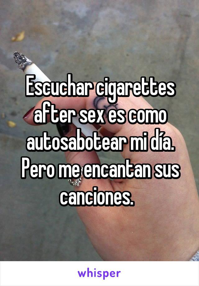 Escuchar cigarettes after sex es como autosabotear mi día. Pero me encantan sus canciones.
