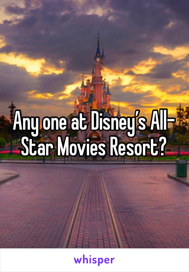 Any one at Disney's All-Star Movies Resort?