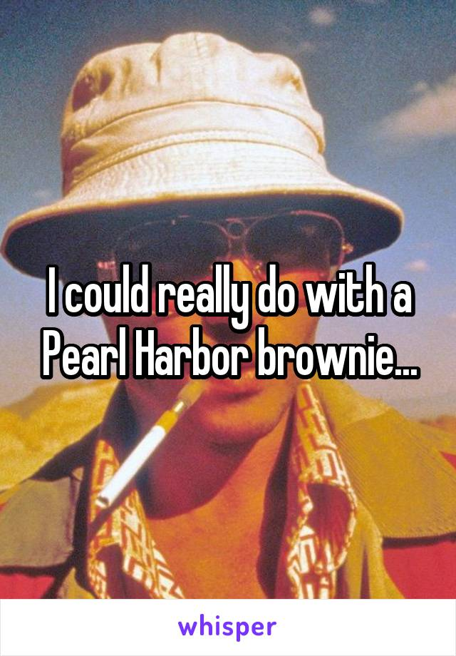 I could really do with a Pearl Harbor brownie...