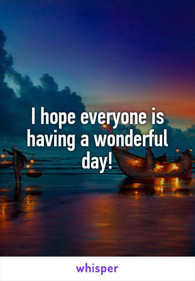 I hope everyone is having a wonderful day!
