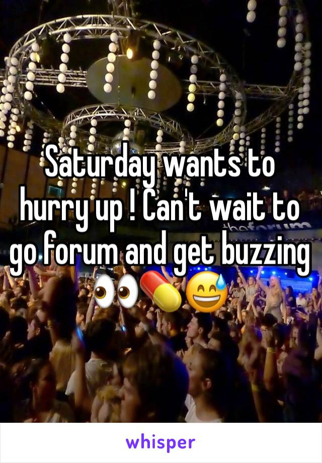 Saturday wants to hurry up ! Can't wait to go forum and get buzzing 👀💊😅