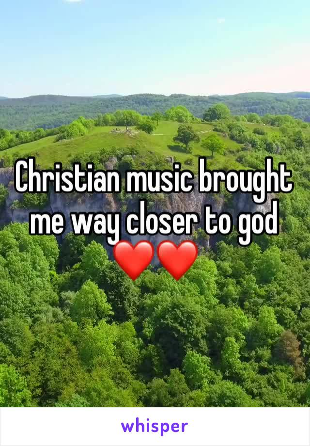 Christian music brought me way closer to god ❤️❤️